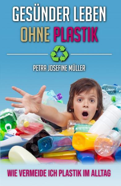 Gesünder leben ohne Plastik - Wie vermeide ich Plastik im Alltag - von Petra Josefine Müller